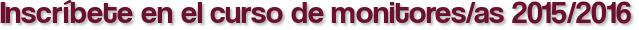 Inscríbete en el curso de monitores/as 2015/2016