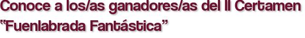 """Conoce a los/as ganadores/as del II Certamen """"Fuenlabrada Fantástica"""""""