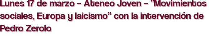 """Lunes 17 de marzo – Ateneo Joven – """"Movimientos sociales, Europa y laicismo"""" con la intervención de Pedro Zerolo"""