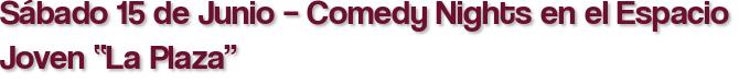"""Sábado 15 de Junio – Comedy Nights en el Espacio Joven """"La Plaza"""""""