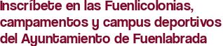 Inscríbete en las Fuenlicolonias, campamentos y campus deportivos del Ayuntamiento de Fuenlabrada