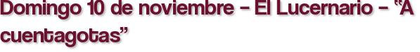 """Domingo 10 de noviembre – El Lucernario – """"A cuentagotas"""""""