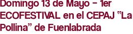 """Domingo 13 de Mayo – 1er ECOFESTIVAL en el CEPAJ """"La Pollina"""" de Fuenlabrada"""
