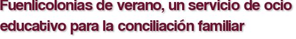 Fuenlicolonias de verano, un servicio de ocio educativo para la conciliación familiar