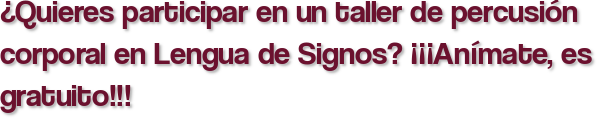 ¿Quieres participar en un taller de percusión corporal en Lengua de Signos? ¡¡¡Anímate, es gratuito!!!