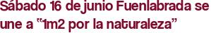 """Sábado 16 de junio Fuenlabrada se une a """"1m2 por la naturaleza"""""""