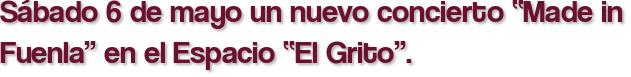 """Sábado 6 de mayo un nuevo concierto """"Made in Fuenla"""" en el Espacio """"El Grito""""."""