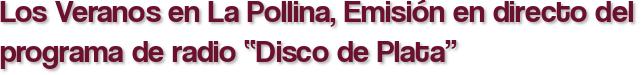 """Los Veranos en La Pollina, Emisión en directo del programa de radio """"Disco de Plata"""""""