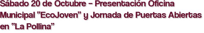 """Sábado 20 de Octubre – Presentación Oficina Municipal """"EcoJoven"""" y Jornada de Puertas Abiertas en """"La Pollina"""""""