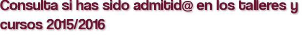 Consulta si has sido admitid@ en los talleres y cursos 2015/2016