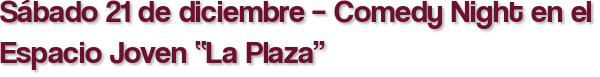 """Sábado 21 de diciembre – Comedy Night en el Espacio Joven """"La Plaza"""""""