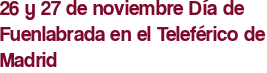 26 y 27 de noviembre Día de Fuenlabrada en el Teleférico de Madrid