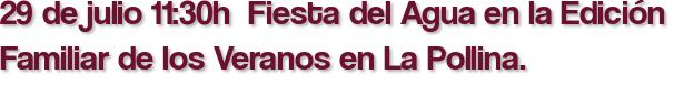 29 de julio 11:30h  Fiesta del Agua en la Edición Familiar de los Veranos en La Pollina.