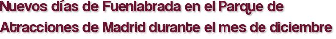 Nuevos días de Fuenlabrada en el Parque de Atracciones de Madrid durante el mes de diciembre