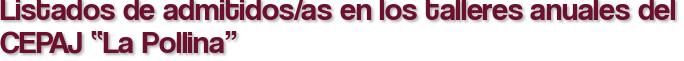 """Listados de admitidos/as en los talleres anuales del CEPAJ """"La Pollina"""""""