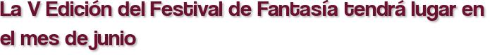 La V Edición del Festival de Fantasía tendrá lugar en el mes de junio