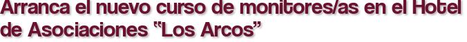 """Arranca el nuevo curso de monitores/as en el Hotel de Asociaciones """"Los Arcos"""""""