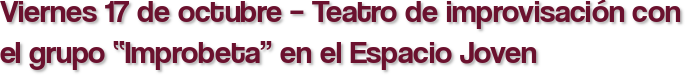 """Viernes 17 de octubre – Teatro de improvisación con el grupo """"Improbeta"""" en el Espacio Joven"""