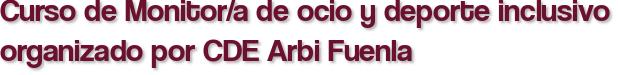 Curso de Monitor/a de ocio y deporte inclusivo organizado por CDE Arbi Fuenla
