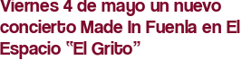 """Viernes 4 de mayo un nuevo concierto Made In Fuenla en El Espacio """"El Grito"""""""