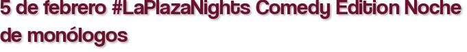 5 de febrero #LaPlazaNights Comedy Edition Noche de monólogos