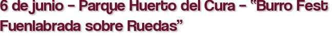 """6 de junio – Parque Huerto del Cura – """"Burro Fest Fuenlabrada sobre Ruedas"""""""