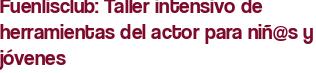 Fuenlisclub: Taller intensivo de herramientas del actor para niñ@s y jóvenes