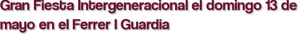 Gran Fiesta Intergeneracional el domingo 13 de mayo en el Ferrer I Guardia