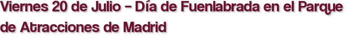 Viernes 20 de Julio – Día de Fuenlabrada en el Parque de Atracciones de Madrid