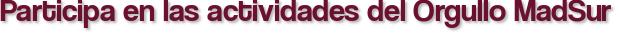 Participa en las actividades del Orgullo MadSur