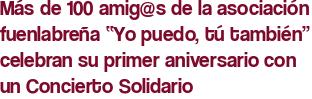 """Más de 100 amig@s de la asociación fuenlabreña """"Yo puedo, tú también"""" celebran su primer aniversario con un Concierto Solidario"""