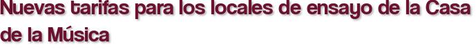 Nuevas tarifas para los locales de ensayo de la Casa de la Música