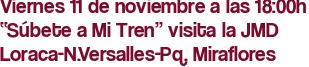 """Viernes 11 de noviembre a las 18:00h """"Súbete a Mi Tren"""" visita la JMD Loraca-N.Versalles-Pq. Miraflores"""
