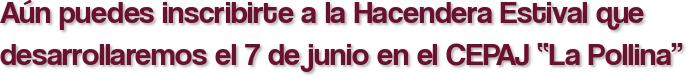 """Aún puedes inscribirte a la Hacendera Estival que desarrollaremos el 7 de junio en el CEPAJ """"La Pollina"""""""