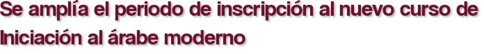 Se amplía el periodo de inscripción al nuevo curso de Iniciación al árabe moderno