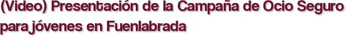 (Video) Presentación de la Campaña de Ocio Seguro para jóvenes en Fuenlabrada