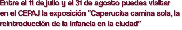 """Entre el 11 de julio y el 31 de agosto puedes visitar en el CEPAJ la exposición """"Caperucita camina sola, la reintroducción de la infancia en la ciudad"""""""