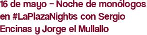 16 de mayo – Noche de monólogos en #LaPlazaNights con Sergio Encinas y Jorge el Mullallo