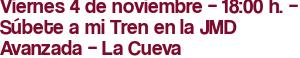 Viernes 4 de noviembre – 18:00 h. – Súbete a mi Tren en la JMD Avanzada – La Cueva