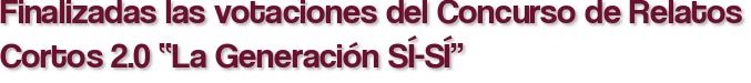 """Finalizadas las votaciones del Concurso de Relatos Cortos 2.0 """"La Generación SÍ-SÍ"""""""
