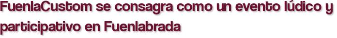 FuenlaCustom se consagra como un evento lúdico y participativo en Fuenlabrada