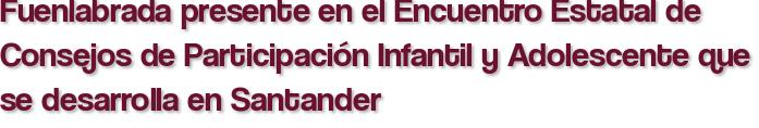 Fuenlabrada presente en el Encuentro Estatal de Consejos de Participación Infantil y Adolescente que se desarrolla en Santander