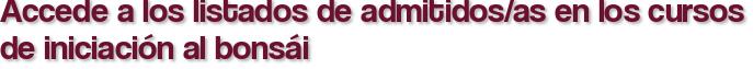 Accede a los listados de admitidos/as en los cursos de iniciación al bonsái