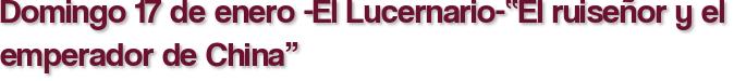 """Domingo 17 de enero -El Lucernario-""""El ruiseñor y el emperador de China"""""""