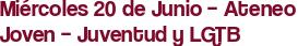 Miércoles 20 de Junio – Ateneo Joven – Juventud y LGTB