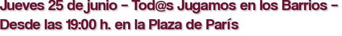 Jueves 25 de junio – Tod@s Jugamos en los Barrios – Desde las 19:00 h. en la Plaza de París