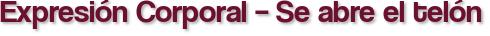 Expresión Corporal – Se abre el telón