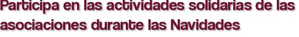 Participa en las actividades solidarias de las asociaciones durante las Navidades