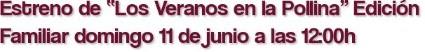 """Estreno de """"Los Veranos en la Pollina"""" Edición Familiar domingo 11 de junio a las 12:00h"""