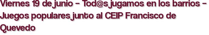 Viernes 19 de junio – Tod@s jugamos en los barrios – Juegos populares junto al CEIP Francisco de Quevedo
